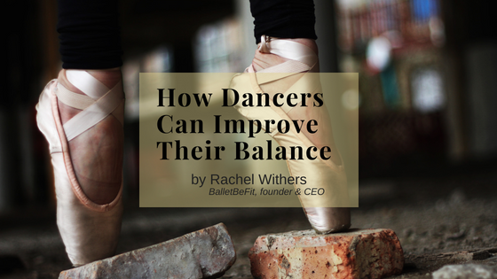 How Dancers Can Improve their Balance Rachel Withers BalletBeFit Fitpreneur