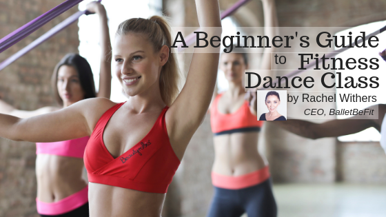 A Beginner's Guide to Fitness Dance Class by Rachel Withers BalletBeFit fitpreneur