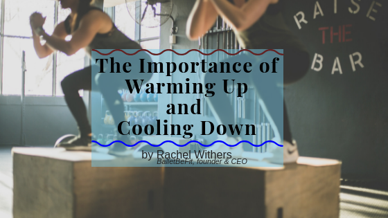 The Importance of Warming Up and Cooling Down by Rachel Withers fitpreneur BalletBeFit