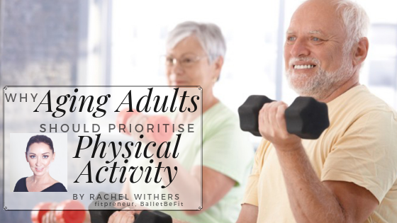 Aging Adults prioritise physical activity by Rachel Withers fitpreneur BalletBeFit