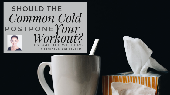 common cold postpone workout Rachel Withers fitpreneur BalletBeFit
